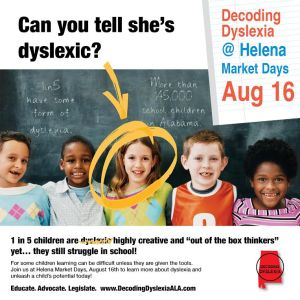 We will be at Helena Market Days on Saturday. Any parent of a dyslexic child (or a child that someone may suspect of having learning differences) or a parent who wants to work to improve school-based dyslexia services in our state is encouraged to join.